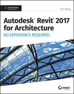 PDF DOWNLOAD] Autodesk Revit 2017 for Architecture: No Experience