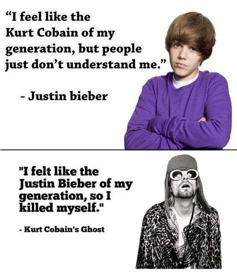 Kurt Cobain responds to Justin Bieber's claim to be like Kurt Cobain.