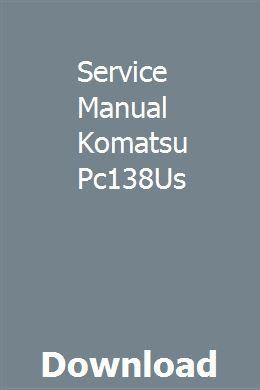 Service Manual Komatsu Pc138Us pdf download full online