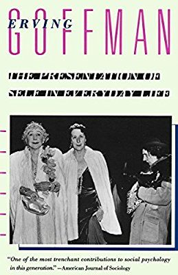 The Presentation Of Self In Everyday Life Erving Goffman