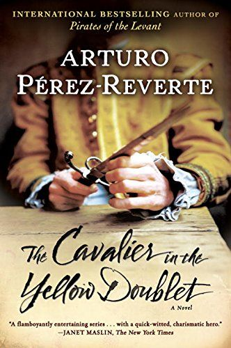 The Cavalier In The Yellow Doublet By Arturo Perez Reverte Penguin Putnam Inc Isbn 10 0452296501 Isbn 13 0452296501 The Novels Historical Fiction Books