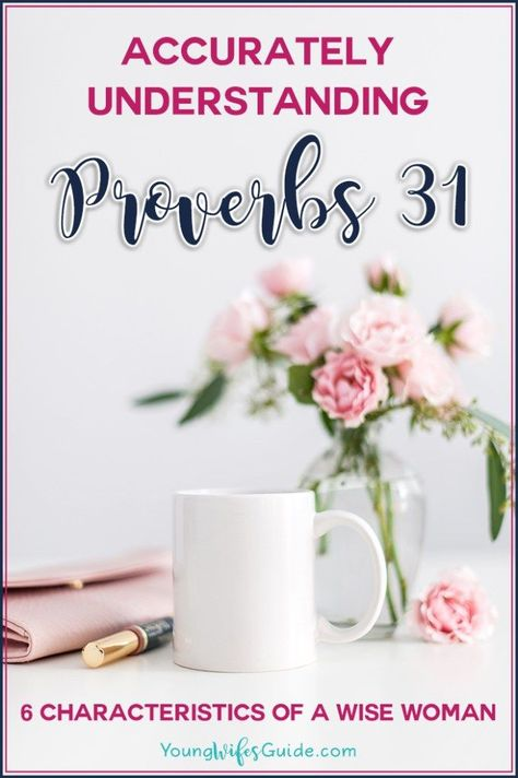 Explaining The Proverbs 31 Woman Being a Godly Woman Proverbs 31