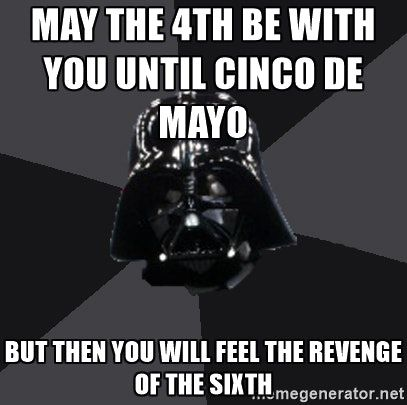 May The Fourth Be With You Meme May The 4th May The Fourth May