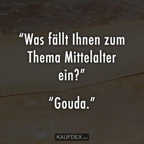 """""""Was fällt Ihnen zum Thema Mittelalter ein?"""" """"Gouda."""""""