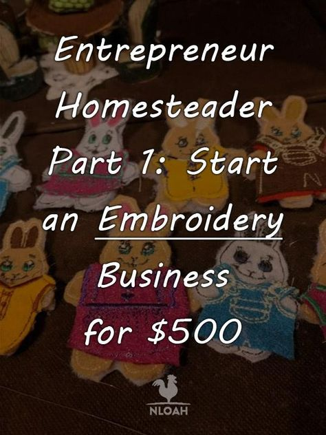 Entrepreneur Homesteader Part 1: Start an Embroidery Business for $500 • New Life On A Homestead
