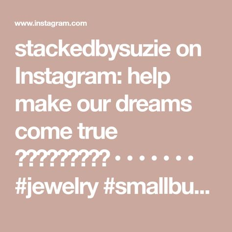 stackedbysuzie on Instagram: help make our dreams come true 🤍🤍🤍🤍🤍🤍🤍🤍🤍 • • • • • • • #jewelry #smallbusiness #fashion #likeforlike #followforfollow #sisters…