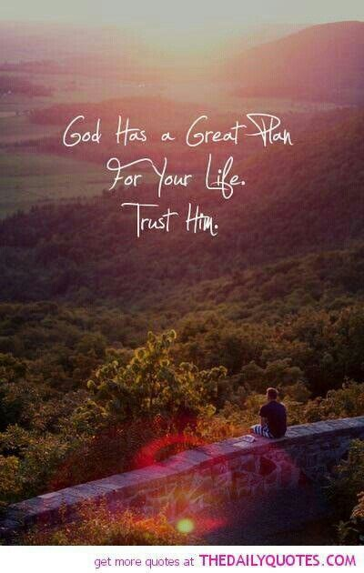 Bible Verses About Faith: god has a great than for yurlife trust him