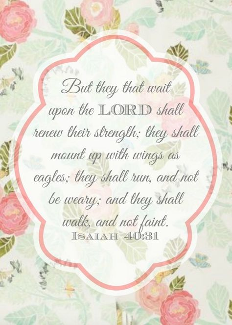 """Free printable of Isaiah 40:31 Bible verse:  """"But they that wait upon the LORD shall renew their strength; they shall mount up with wings as eagles; they shall run, and not be weary; and they shall walk, and not faint."""" (KJV)   (pink, green, and aqua floral)"""