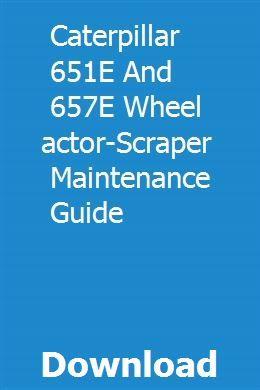 Caterpillar 651e And 657e Wheel Tractor Scraper Maintenance Guide Tractors For Sale Tractors Caterpillar