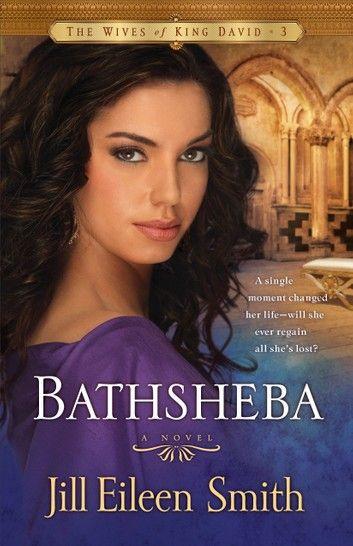 Bathsheba The Wives Of King David Book 3 Ebook By Jill Eileen Smith Rakuten Kobo King David Christian Fiction Christian Books