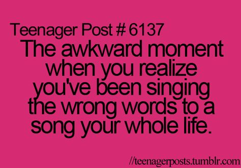 I sung that song wrong for at least 5 years...