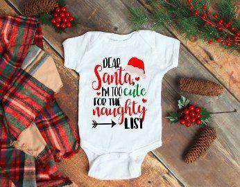 Dear Santa I M Too Cute For The Naughty List Christmas Baby Long Sleeve And Short Sleeve Onesie With Free Shipp Christmas Onesie Custom Onesies Baby Onesies