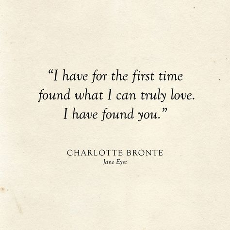 I have for the first time found what I can truly love. I have found you. | Charlotte Bronte | Literary Wedding | Love Quotes