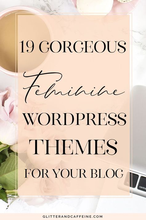 19 Gorgeous Feminine Wordpress Themes For Your Blog - Glitter and Caffeine
