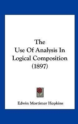 Pdf Download The Use Of Analysis In Logical Composition 1897 Free By Edwin Mortimer Hopkins Logic Analysis Book Authors