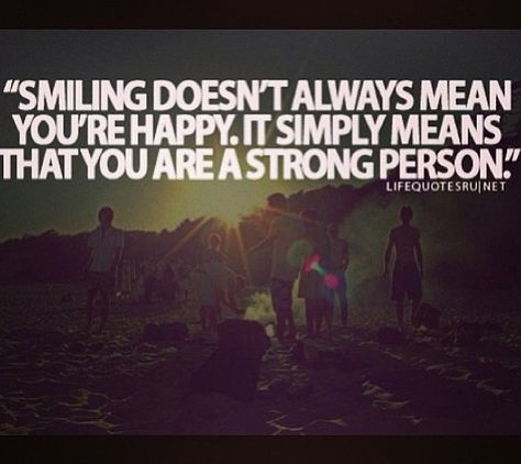 Smile and show them you have strength
