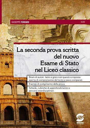 La Seconda Prova Scritta Del Nuovo Esame Di Stato Nel Liceo Classico Brani Di Autori Latini E Grec