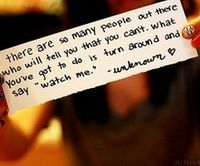 tell me I can't, I'll show you I will.... Watch me :)