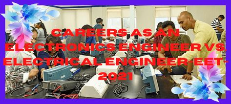 CAREERS AS AN ELECTRONICS ENGINEER VS. ELECTRICAL ENGINEER-EET-2021