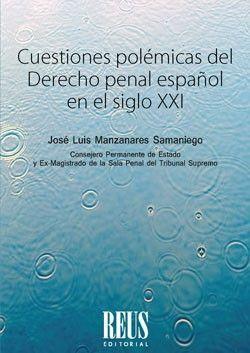 Cuestiones Polemicas Del Derecho Penal Espanol En El Siglo Xxi Jose Luis Manzanares Samaniego Derecho Penal Libros De Derecho Ciencias Juridicas