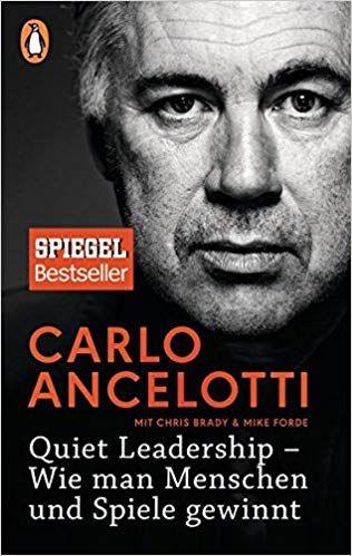 Quiet Leadership Wie Man Menschen Und Spiele Gewinnt Carlo Ancelotti Kostenlose Bucher Bucher