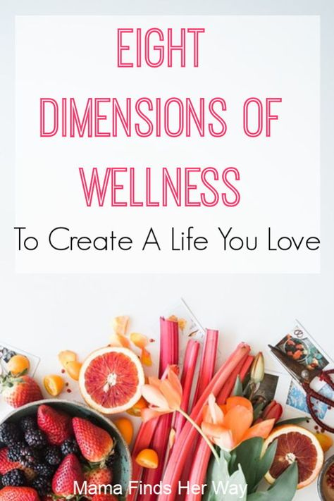 Want to Improve your overall health and well being, but aren't sure where to start? Be happier and create a life you love by improving each of these 8 dimensions of wellness. and wellness The 8 Dimensions Of Wellness