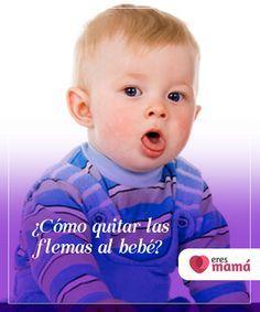 Cómo Quitar Las Flemas Al Bebé Eres Mamá Bebe Tos En Bebes Flema