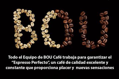 """Todo el Equipo de BOU Café trabaja para garantizar el """"Espresso Perfecto"""", un café de calidad excelente y constante que proporciona placer y  nuevas sensaciones."""