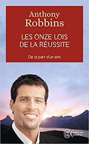 Les Onze Lois De La Réussite Le Célèbre Auteur De Pouvoir Illimité Anthony Robbins Coach Mondialement Connu Nous Offre I Anthony Robbins Free Reading Ebook