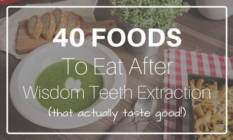 Looking For Foods To Eat After Wisdom Teeth Extraction Here S A List Of 40 Simple Recipes Th Wisdom Tooth Extraction Wisdom Teeth Food Food After Wisdom Teeth