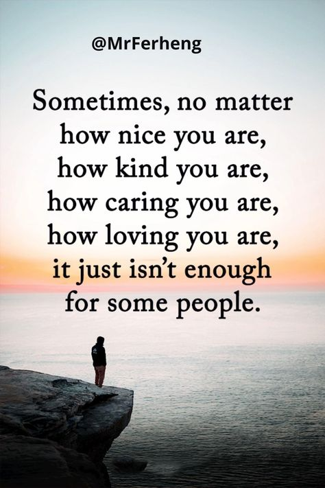 Be good only to those who choose you not those who are always wanting something more from you, They are only caring about you when you do something for them.