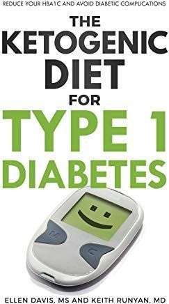 The Ketogenic Diet For Type 1 Diabetes Reduce Your Hba1c And Avoid Diabetic Complications A1ccont In 2020 Type 1 Diabetes Ketogenic Diet For Beginners Ketogenic Diet