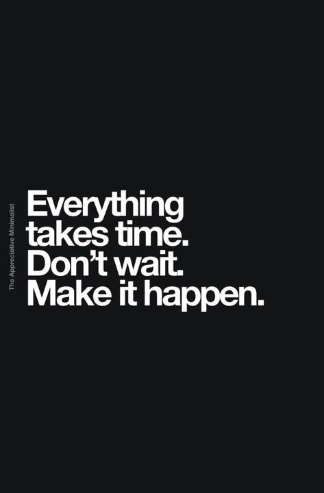 So don't wait to make it happen