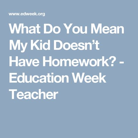 What Do You Mean My Kid Doesnt Have >> What Do You Mean My Kid Doesn T Have Homework Teaching Pinterest