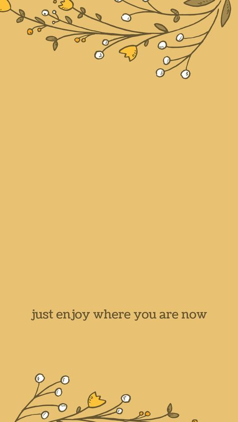 just enjoy where you are / just be / quote, quotes, qotd / inspirational / wallpaper, aesthetic / yellow / phone background / dainty, flowers, floral 🌼