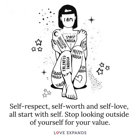 Self-respect, self-worth and self-love, all start with self. Stop looking outside of yourself for your value.