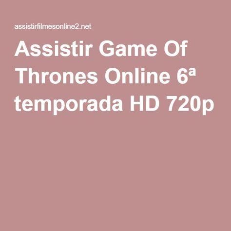 Assistir Game Of Thrones Online 6ª Temporada Hd 720p Assistir