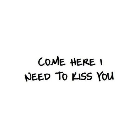 come here i need to kiss you quotes quote words word lovers couple couples love loves marriage kissing kiss kisses boyfriend girlfriend cue quotes meaningful quotes meaningful quote quotes & things