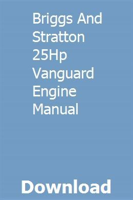 briggs and stratton 25hp vanguard engine manual pdf download full online