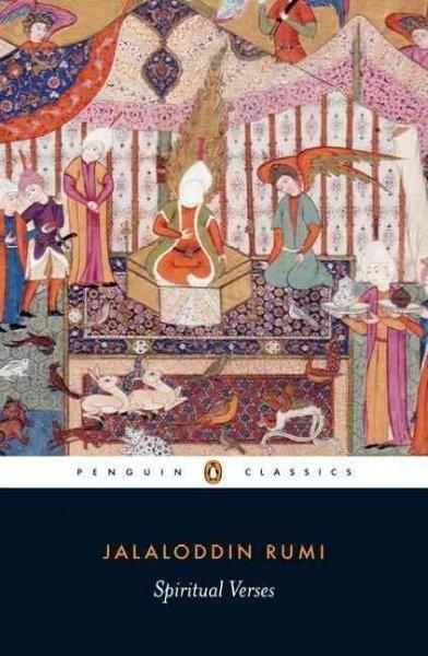 Spiritual Verses The First Book Of The Masnavi Ye Ma Navi
