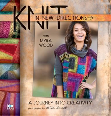 Knit in New Directions: A Journey into Creativity by Myra Wood.