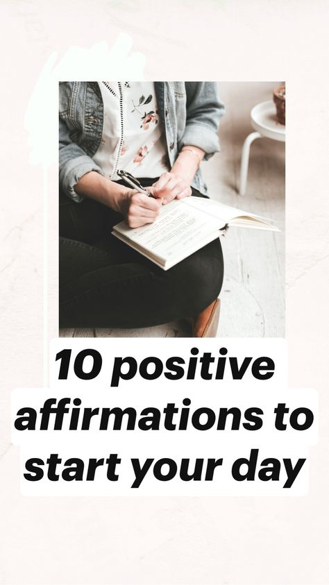 10 positive affirmations to start your day
