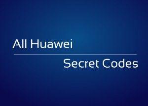 All Huawei Android Smartphone Secret Codes/Hidden Menu