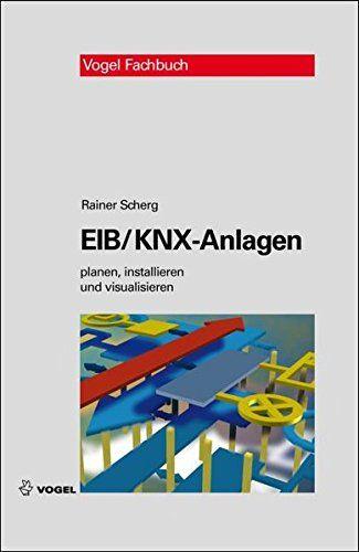 Eib Knx Anlagen Planen Installieren Und Visualisieren Anlagen Knx Eib Planen Bucher Fortbildung Visualisieren