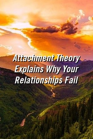 Attachment Theory Explains Why Your Relationships Fail #relationship_tips   #divorce  #romance