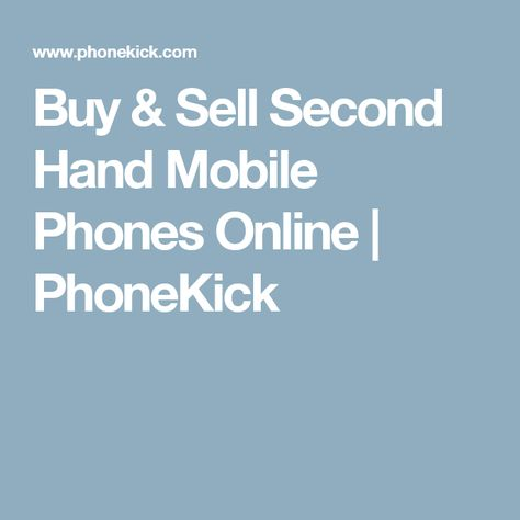 Good Buy u Sell Second Hand Mobile Phones Online PhoneKick PhoneKick Pinterest Mobile phones online