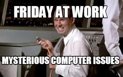 Memes About Friday At Work Friday Work Meme Work Memes Work Humor