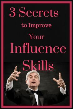3 Secrets to Improve Your Influence Skills