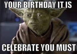 Yoda Birthday Celebrate Must Funny Happy Birthday Meme Birthday Meme Birthday Humor