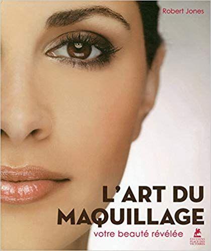 Amazon Fr L Art Du Maquillage Votre Beaute Revelee Robert Jones Livres Maquillage Beaute Livre Electronique